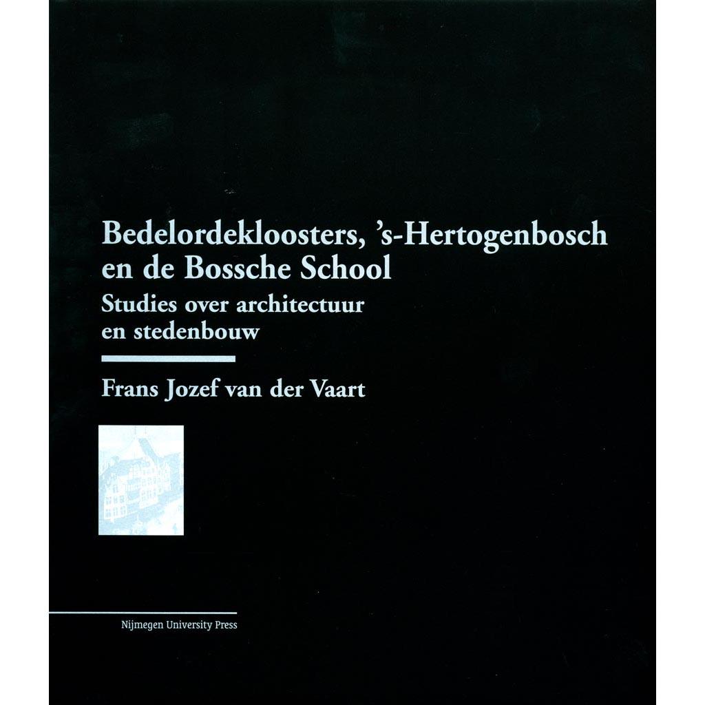 Bedelordekloosters, 's-Hertogenbosch en de Bossche School